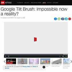Google Tilt Brush: The 'impossible' is now a reality