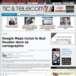 Google Maps inclut le Sud Soudan dans sa cartographie
