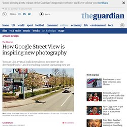 How Google Street View is inspiring new photography | Art and design | The Observer