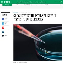 Google Won the Internet. Now It Wants to Cure Diseases