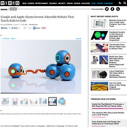 Google and Apple Alums Invent Adorable Robots That Teach Kids to Code