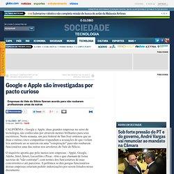 Google e Apple são investigadas por pacto curioso