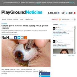 Google quiere inyectar lentes cyborg en tus globos oculares