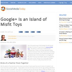 Google+ Is an Island of Misfit Toys
