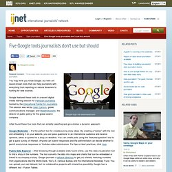 Five Google tools journalists don't use but should | IJNet - StumbleUpon