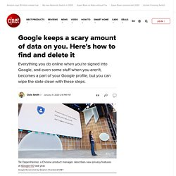 Google keeps a scary amount of data on you. Here's how to find and delete it