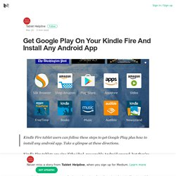 Get Google Play On Your Kindle Fire And Install Any Android App