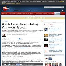 Google Livres : Nicolas Sarkozy s'invite dans le débat - Actuali