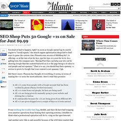 SEO Shop Puts 50 Google +1s on Sale for Just $9.99 - Alexis Madrigal - Technology