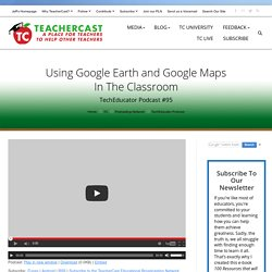 Google Maps and Google Earth in the Classroom