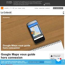 Google Maps vous guide hors connexion