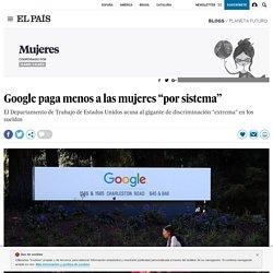 """Google paga menos a las mujeres """"por sistema"""""""