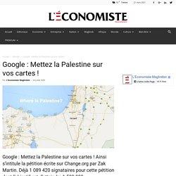 GOOGLE : Mettez la Palestine sur vos cartes !