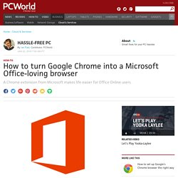 How to turn Google Chrome into a Microsoft Office-loving browser
