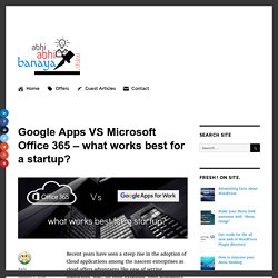 Google Apps VS Microsoft Office 365 – what works best for a startup?