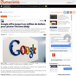 Google offre jusqu'à un million de dollars pour pirater Chrome (MAJ)