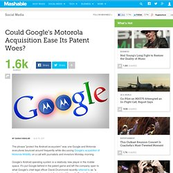 Could Google's Motorola Acquisition Ease Its Patent Woes?