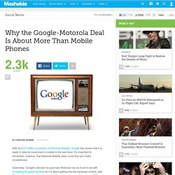 Why the Google-Motorola Deal Is About More Than Mobile Phones