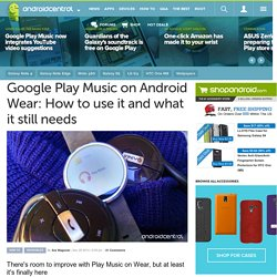 Google Play Music on Android Wear: How to use it and what it still needs