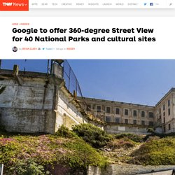 Google to offer 360-degree Street View for 40 National Parks and cultural sites