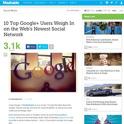 10 Top Google+ Users Weigh In on the Web's Newest Social Network