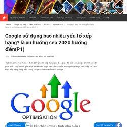 Google sử dụng bao nhiêu yếu tố xếp hạng? là xu hướng seo 2020 hướng đến(P1)