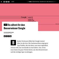 Google will nicht das finden, was ihr sucht? Diese Tipps helfen