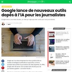 Google lance de nouveaux outils dopés à l'IA pour les journalistes