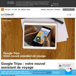 Google Trips : votre nouvel assistant de voyage