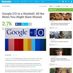 Google I/O in a Nutshell: All the News You Might Have Missed
