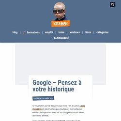 Google – Pensez à votre historique
