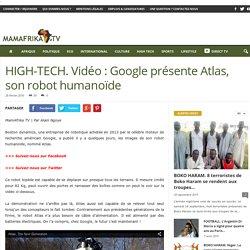 HIGH-TECH. Vidéo : Google présente Atlas, son robot humanoïde