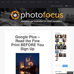 Google Plus – Read the Fine Print BEFORE You Sign Up