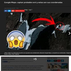 Google Maps: captan probable ovni y estas son sus coordenadas