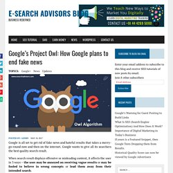 Google's Project Owl: How Google plans to end fake news - E-Search Advisors Blog