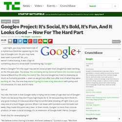 Google+ Project: It's Social, It's Bold, It's Fun, And It Looks Good — Now For The Hard Part