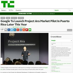 Google To Launch Project Ara Market Pilot In Puerto Rico Later This Year