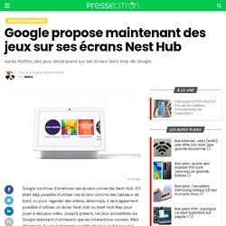 Google propose maintenant des jeux sur ses écrans Nest Hub