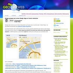 Google propose ses cartes Google Maps en haute résolution