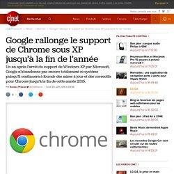 Google rallonge le support de Chrome sous XP jusqu'à la fin de l'année