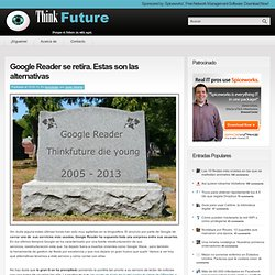 Google Reader se retira. Estas son las alternativas