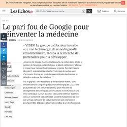 Le pari fou de Google pour réinventer la médecine - Les Echos