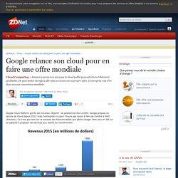 Google relance son cloud pour en faire une offre mondiale - ZDNet