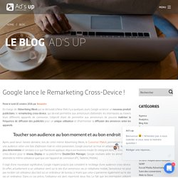 Google lance le Remarketing Cross-Device !