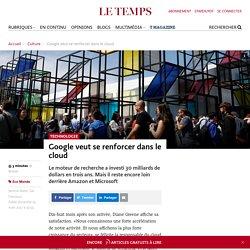 Google veut se renforcer dans le cloud - Le Temps