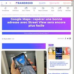 Google Maps : repérer une bonne adresse avec Street View sera encore plus facile