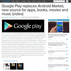Google Play replaces Android Market, new source for apps, books, movies and music (video)
