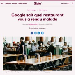 SLATE 08/11/18 Google sait quel restaurant vous a rendu malade