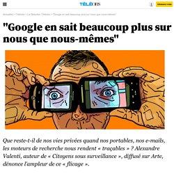 """""""Google en sait beaucoup plus sur nous que nous-mêmes"""""""