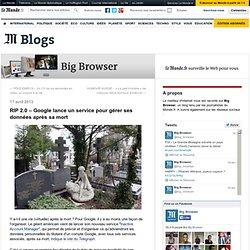 RIP 2.0 – Google lance un service pour gérer ses données après sa mort